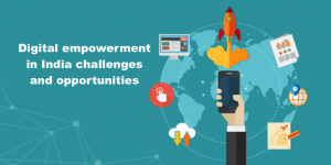 Digital empowerment in India challenges and opportunities