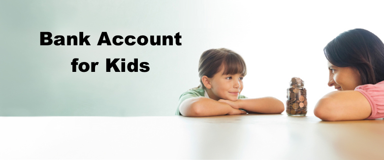 Bank Account for Kids – Steps to Open Kids Savings Account