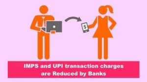 IMPS and UPI transaction charges are Reduced by Banks