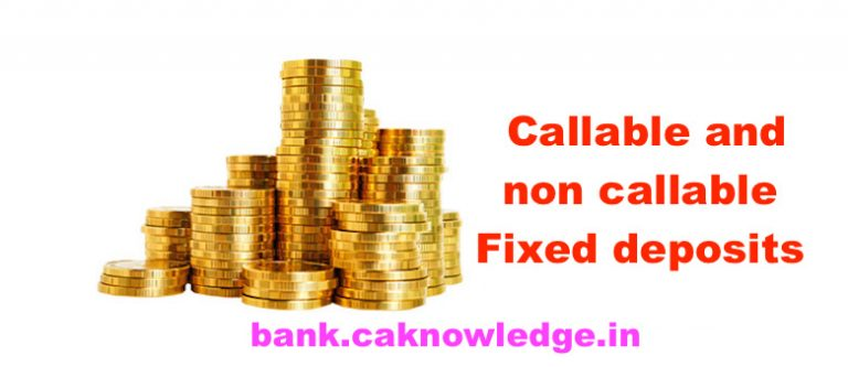 Callable and non callable Fixed deposits