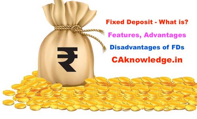 Features, Advantages, Disadvantages of Fixed Deposit