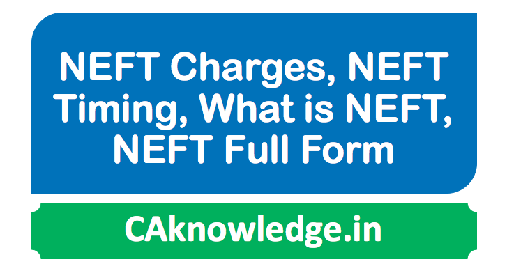 NEFT Charges, NEFT Timing, What is NEFT