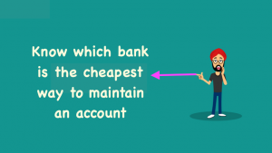 Know which bank is the cheapest way to maintain an account