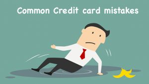 Common Credit card mistakes one must avoid