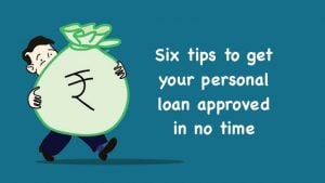 Six tips to get your personal loan approved in no time