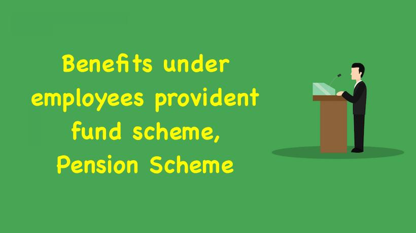 Benefits under employees provident fund scheme