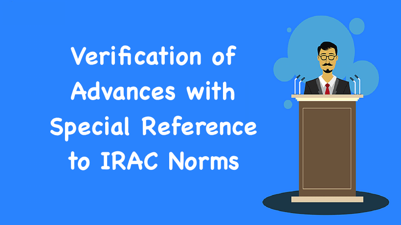 Verification of Advances with Special Reference to IRAC Norms