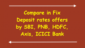Compare in Fix Deposit rates offers by SBI, PNB, HDFC, Axis, ICICI Bank