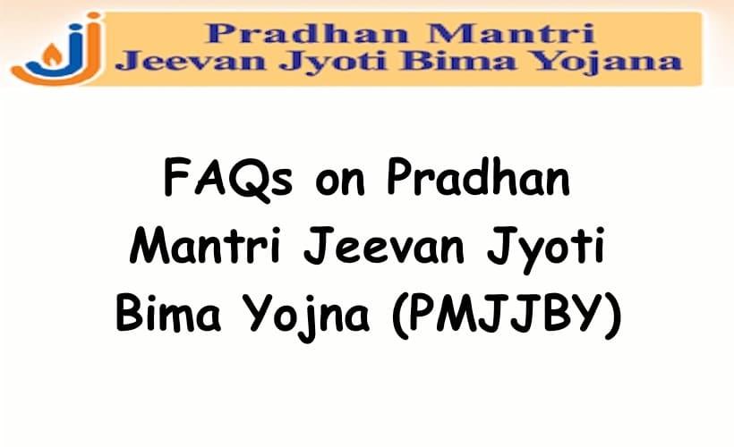 FAQs on Pradhan Mantri Jeevan Jyoti Bima Yojna (PMJJBY)