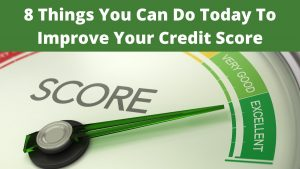 8 Things You Can Do Today To Improve Your Credit Score